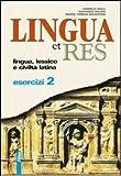 Lingua et res. Esercizi. Per i Licei e gli Ist. magistrali. Con espansione online: 2