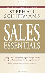 Sales Essentials: All You Need to Know to Be a Successful Salesperson-From Cold Calling and Prospecting with E-Mail to Increasing the Buy and Closing by Stephan Schiffman (2008-01-01)