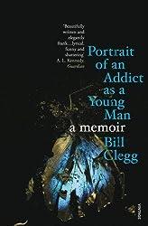 Portrait of an Addict as a Young Man: A Memoir by Bill Clegg (2012-06-07)