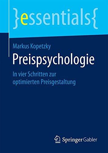 Preispsychologie: In vier Schritten zur optimierten Preisgestaltung (essentials)