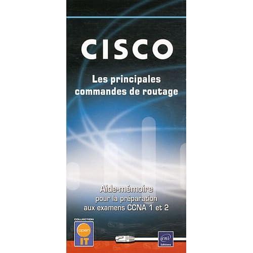CISCO - Les principales commandes de routage - Aide-mémoire pour la préparation aux examens CCNA 1 et 2