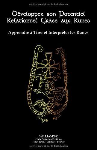 Développer son Potentiel Relationnel Grâce aux Runes: Apprendre à Tirer et Interpréter les Runes par William SK