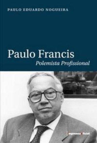 Paulo Francis. Polemista Profissional (Em Portuguese do Brasil)