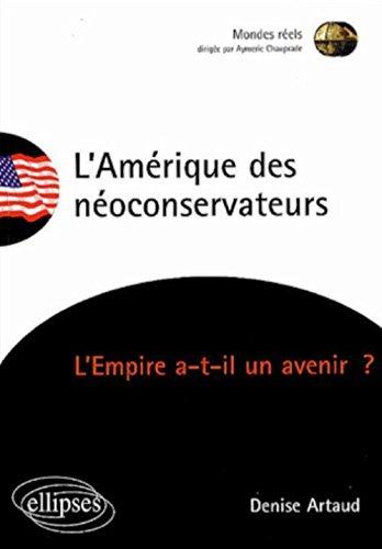 L'Amérique des néoconservateurs : L'Empire a-t-il un avenir ? par Denise Artaud