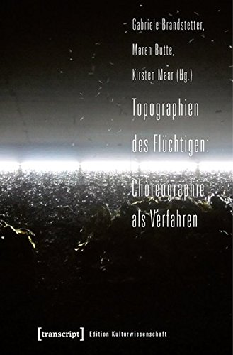 Topographien des Flüchtigen: Choreographie als Verfahren (Edition Kulturwissenschaft)