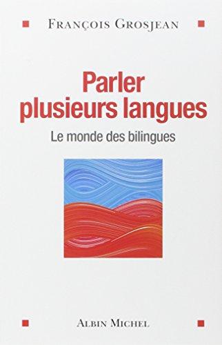 Parler plusieurs langues: Le monde des bilingues (A.M.PSYCHOLOGIE) por François Grosjean