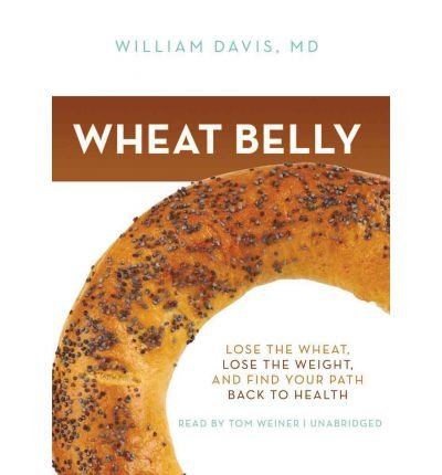 [(Wheat Belly: Lose the Wheat, Lose the Weight, and Find Your Path Back to Health)] [Author: William Davis] published on (August, 2011)