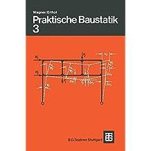 Praktische Baustatik: Teil 3 (German Edition) by Walter Wagner (1979-09-01)