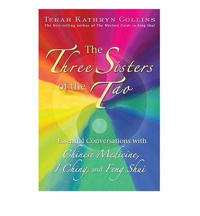 [(The Three Sisters of the Tao: Essential Conversations with Chinese Medicine, I Ching, and Feng Shui)] [Author: Terah Kathryn Collins] published on (August, 2012)