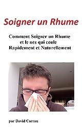 Rhume et Nez qui coule : Traitements Naturels pour soigner un rhume et en finir avec le nez qui coule