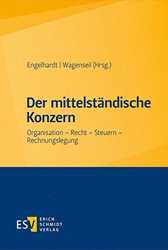 Der mittelständische Konzern: Organisation - Recht - Steuern - Rechnungslegung