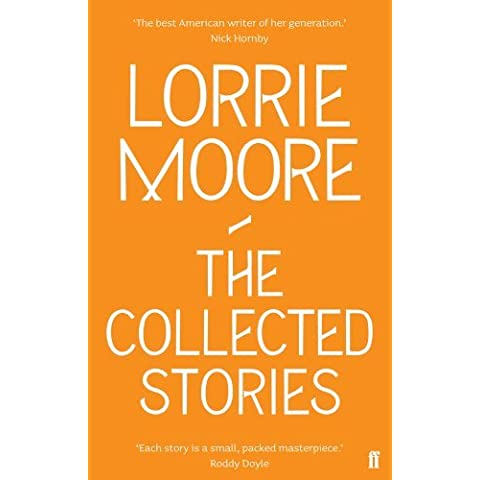 The Collected Stories of Lorrie Moore by Lorrie Moore (7-May-2009) Paperback