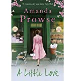 [(A Little Love)] [ By (author) Amanda Prowse ] [November, 2014]