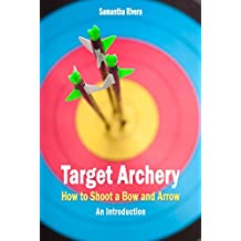 Target Archery: How to Shoot a Bow and Arrow - An Introduction