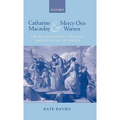 Catharine Macaulay and Mercy Otis Warren: The Revolutionary Atlantic and the Politics of Gender by Kate Davies (2005-12-22)