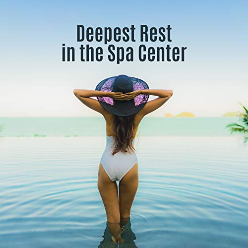 Deepest Rest in the Spa Center: Collection of Nature & Ambient New Age Music for Spa & Wellness, Relaxing Massage Background, Aromatherapy -