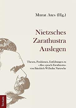 nietzsches-zarathustra-auslegen-thesen-positionen-und-entfaltungen-zu-also-sprach-zarathustra-von-friedrich-wilhelm-nietzsche