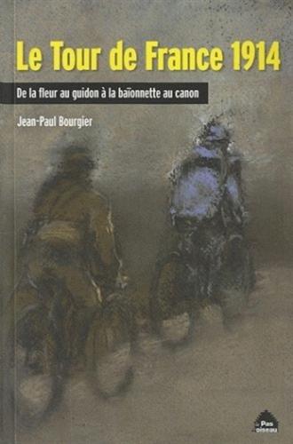Le tour de France 1914 : De la fleur au guidon à la baïonette au canon par Jean-Paul Bourgier
