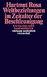 Weltbeziehungen im Zeitalter der Beschleunigung: Umrisse einer neuen Gesellschaftskritik (suhrkamp taschenbuch wissenschaft)