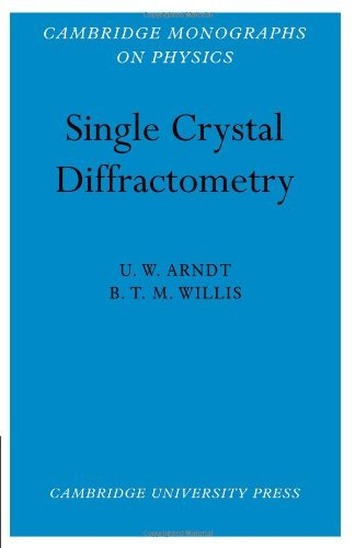 Single Crystal Diffractomety (Cambridge Monographs on Physics) by Nicholas Arndt (2009-06-01)