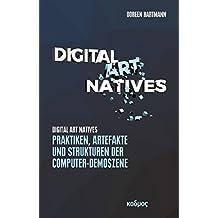 Digital Art Natives: Praktiken, Artefakte und Strukturen der Computer-Demoszene (Kaleidogramme)