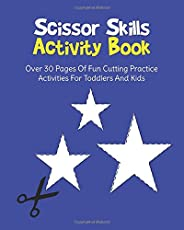 Scissor Skills Activity Book: Over 30 Pages Of Fun Cutting Practice Activities For Toddlers And Kids Ages 2-4