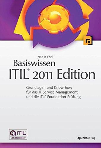 Basiswissen ITIL 2011 Edition: Grundlagen und Know-how für das IT Service Management und die ITIL-Foundation-Prüfung