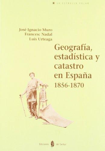 Geografía, estadística y catastro en España. 1856 - 1870 (La estrella polar) por José Ignacio Muro