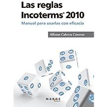 Las reglas Incoterms 2010®. Manual para usarlas con eficacia