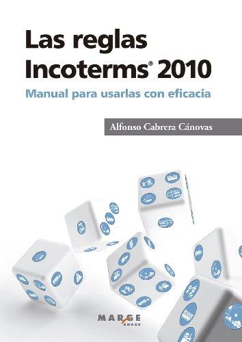 Las reglas Incoterms 2010®. Manual para usarlas con eficacia por Alfonso Cabrera Cánovas