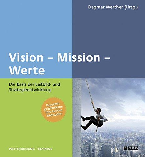 Vision - Mission - Werte: Die Basis der Leitbild- und Strategieentwicklung (Beltz Weiterbildung / Fachbuch)