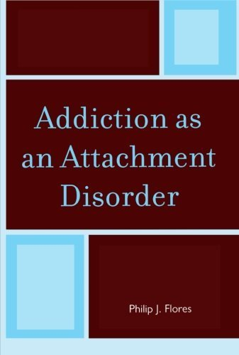 Addiction as an Attachment Disorder by Flores, Philip J. (2011) Paperback