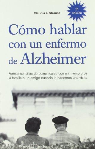 Cómo hablar con un enfermo de Alzheimer: formas sencillas de comunicarse con un miembro de la familia o un amigo cuando le hacemos una visita (SALUD Y VIDA NATURAL) por CLAUDIA J. STRAUSS