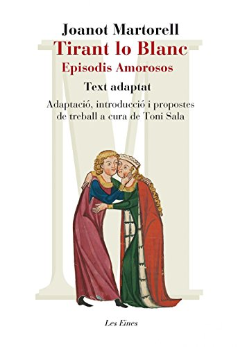 Tirant Lo Blanc. Episodis Amorosos. Text Adaptat A Cura De Toni Sala (+ Recurs Digital) (LES EINES) por Joanot Martorell