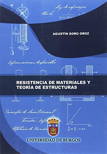 Resistencia de materiales y teoría de estructuras (Manuales y Prácticas) por Agustín Soro Oroz