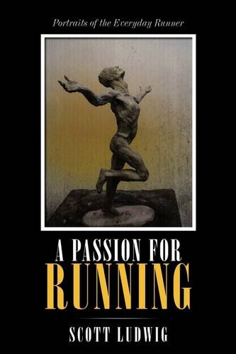A Passion for Running: Portraits of the Everyday Runner por Scott Ludwig