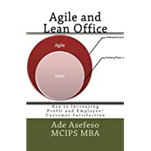 Agile and Lean Office: Key to Increasing Profit and Employee/Customer Satisfaction by Ade Asefeso MCIPS MBA (2014-06-03)