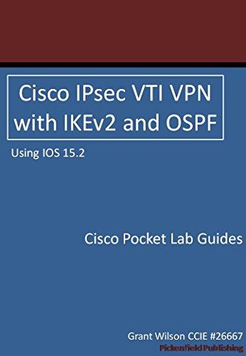 Cisco IPsec VTI VPN with IKEv2 and OSPF - IOS 15.2 (Cisco Pocket Lab Guides Book 1) (English Edition) por Grant Wilson