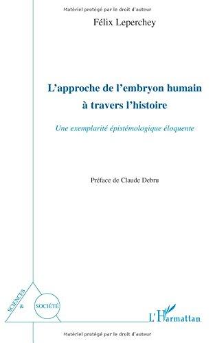 L'approche de l'embryon humain a travers l'histoire : Une exemplarité épistémologique éloquente
