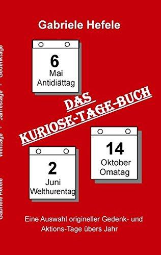 Das Kuriose-Tage-Buch: Originelle Gedenk- und Aktionstage