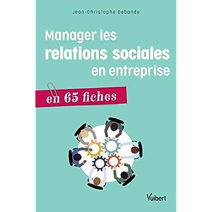 Manager les relations sociales en entreprise en 65 fiches