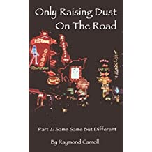 Only Raising Dust On The Road: Part 2 Same-same but Different