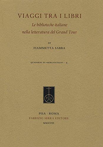 Viaggi tra i libri. Le biblioteche italiane nella letteratura del Grand Tour (Quaderni di «Bibliologia»)