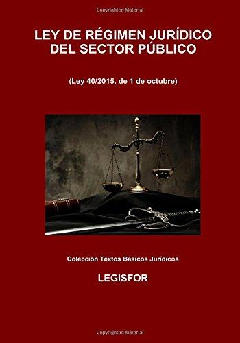 Ley de Régimen Jurídico del Sector Público: 3.ª edición (2017). Colección Textos Básicos Jurídicos por Legisfor