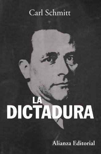 La dictadura: Desde los comienzos del pensamiento moderno de la soberanía hasta la lucha de clases proletaria (Alianza Ensayo)