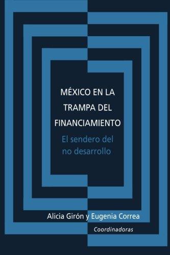 Mexico en la trampa del financiamiento: El sendero del no desarrollo