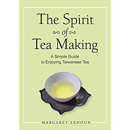 The Spirit of Tea Making : A Simple Guide to Enjoying Taiwanese Tea