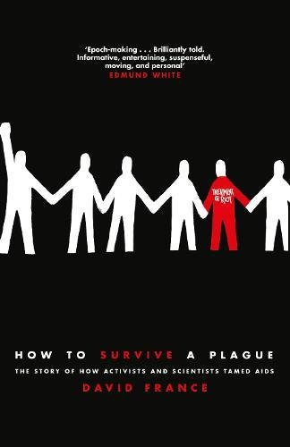How to Survive a Plague: The Story of How Activists and Scientists Tamed AIDS por David France