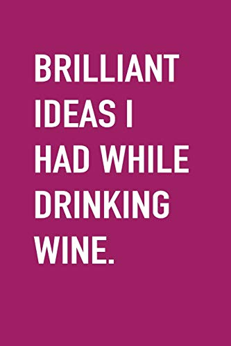Brilliant Ideas I Had While Drinking Wine Journal, Blank Lined Notebook, Planner, To-Do list, Log