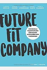 Future Fit Company: Individuelle Trainingspläne für Macher, Entscheider und Veränderer Gebundene Ausgabe